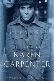 Little Girl Blue - The Life of Karen Carpenter ebook by Randy L. Schmidt, Dionne Warwick