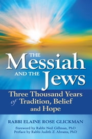 The Messiah and the Jews - Three Thousand Years of Tradition, Belief and Hope ebook by Rabbi Elaine Rose Glickman,Rabbi Neil Gillman, PhD,Rabbi Judith Z. Abrams, PhD