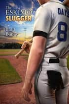 The Eskimo Slugger ebook by Brad Boney