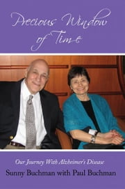 Precious Window of Time - Our Journey With Alzheimer's Disease ebook by Sunny Buchman with Paul Buchman