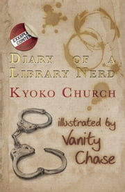 Diary of a Library Nerd - An Erotic Diary of One Woman's Metamorphosis ebook by Kyoko Church,Vanity Chase