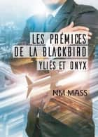 Les Prémices de La Blackbird - Yliès et Onyx ebook by NM Mass