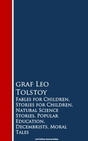 Fables for Children, Stories for Children, Naturion, Decembrists, Moral Tales ebook by Leo Tolstoy