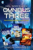 Hal Spacejock Omnibus Three - Hal Spacejock books 7-9, plus Albion ebook by Simon Haynes