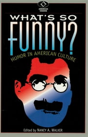 What's So Funny? - Humor in American Culture ebook by Nancy A. Walker