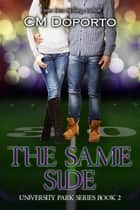 The Same Side - University Park Series, #2 eBook by CM Doporto