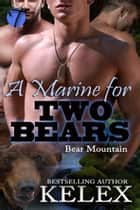 A Marine for Two Bears ebook by Kelex