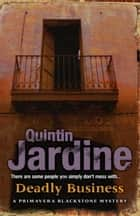 Deadly Business (Primavera Blackstone series, Book 4) - A twisting crime novel of intrigue and suspense ebook by Quintin Jardine