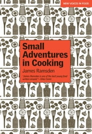 Small Adventures in Cooking ebook by Ramsden, James