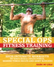 Special Ops Fitness Training - High-Intensity Workouts of Navy Seals, Delta Force, Marine Force Recon and Army Rangers ebook by Mark De Lisle
