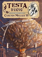 Testa d'Uovo ebook by Carlton Mellick III