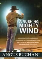 A Rushing Mighty Wind (eBook) ebook by Angus Buchan