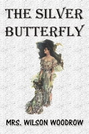The Silver Butterfly ebook by Mrs. Wilson Woodrow