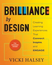Brilliance by Design - Creating Learning Experiences That Connect, Inspire, and Engage ebook by Vicki Halsey