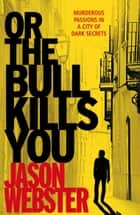 Or the Bull Kills You - (Max Cámara 1) ebook by Jason Webster