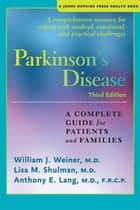 Parkinson's Disease - A Complete Guide for Patients and Families ebook by William J. Weiner, MD, Lisa M. Shulman,...