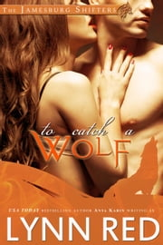 To Catch a Wolf - The Jamesburg Shifters ebook by Lynn Red
