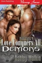 Love Conquers All Demons ebook by Ashley Malkin
