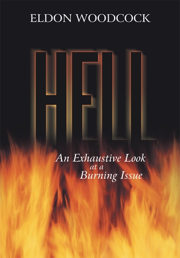 Hell - An Exhaustive Look at a Burning Issue ekitaplar by Eldon Woodcock