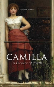 Camilla, A Picture of Youth - British Romance Classic ebook by Frances Burney