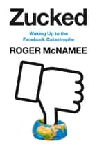 Zucked: Waking Up to the Facebook Catastrophe ebook by Roger McNamee