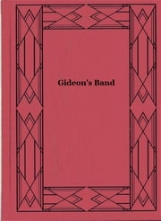 Gideon's Band - A Tale of the Mississippi ebook by George Washington Cable