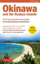 Okinawa and the Ryukyu Islands - The First Comprehensive Guide to the Entire Ryukyu Island Chain ebook by Robert Walker