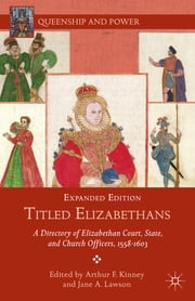 Titled Elizabethans - A Directory of Elizabethan Court, State, and Church Officers, 1558-1603 ebook by Arthur F. Kinney,Jane A. Lawson