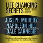 Life Changing Secrets from the 3 Masters Success - Three Habits to Achieve Abundance in Your Finances, Your Relationships,Your Health, and Your Life audiobook by Dale Carnegie & Associates, Napoleon Hill, Joseph Murphy