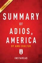 Summary of Adios, America - by Ann Coulter | Includes Analysis ebook by Instaread Summaries