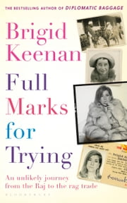 Full Marks for Trying - An unlikely journey from the Raj to the rag trade ebook by Brigid Keenan
