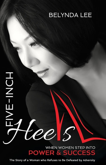 Five Inch Heels - When Women Step Into Power and Success ebook by Belynda Lee