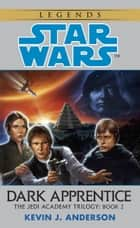 Dark Apprentice: Star Wars Legends (The Jedi Academy) ebook by Kevin Anderson
