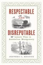 Respectable and Disreputable ebook by Jeffrey C. Benton