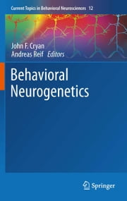 Behavioral Neurogenetics ebook by John F. Cryan, Andreas Reif