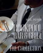Rockpool Bar and Grill ebook by Neil Perry