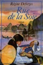 Rue de la Soie ebook by Régine Deforges