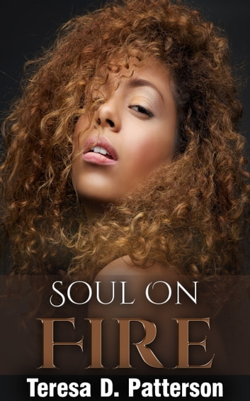 Soul on Fire ebook by Teresa D. Patterson