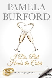 I Do, But Here's the Catch - The Wedding Ring Series, #2 ebook by Pamela Burford
