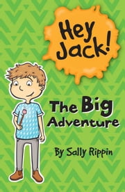 Hey Jack: The Big Adventure - The Big Adventure ebook by Sally Rippin