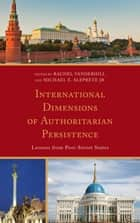International Dimensions of Authoritarian Persistence - Lessons from Post-Soviet States ebook by Rachel Vanderhill, Michael E. Aleprete Jr., Thomas Ambrosio,...