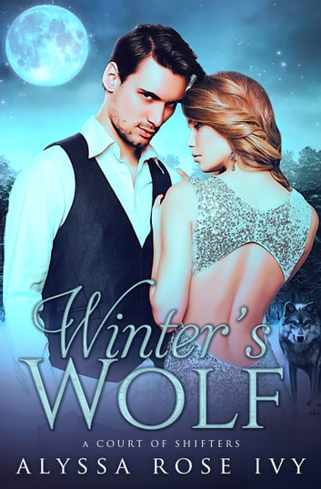 Winter's Wolf (A Court of Shifters Chronicles #1) ebook by Alyssa Rose Ivy