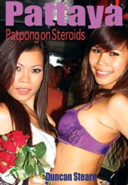 Pattaya, Patpong on Steroids ebook by Duncan Stearn