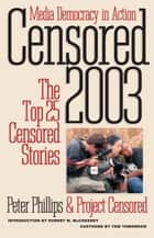 Censored 2003 - The Top 25 Censored Stories ebook by Peter Phillips, Project Censored, Robert W. McChesney,...