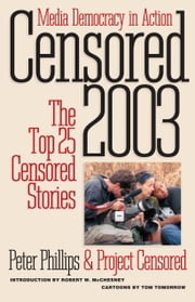 Censored 2003 - The Top 25 Censored Stories ebook by Peter Phillips,Project Censored,Robert W. McChesney,Tom Tomorrow