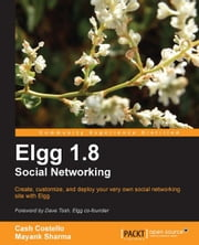 Elgg 1.8 Social Networking ebook by Cash Costello