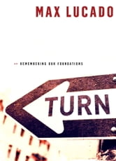 Turn - Remembering Our Foundations ebook by Max Lucado