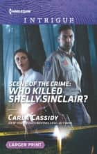 Scene of the Crime: Who Killed Shelly Sinclair? 電子書 by Carla Cassidy
