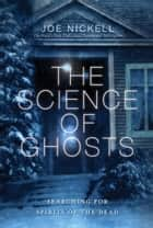 The Science of Ghosts ebook by Joe Nickell