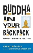 Buddha in Your Backpack ebook by Franz Metcalf